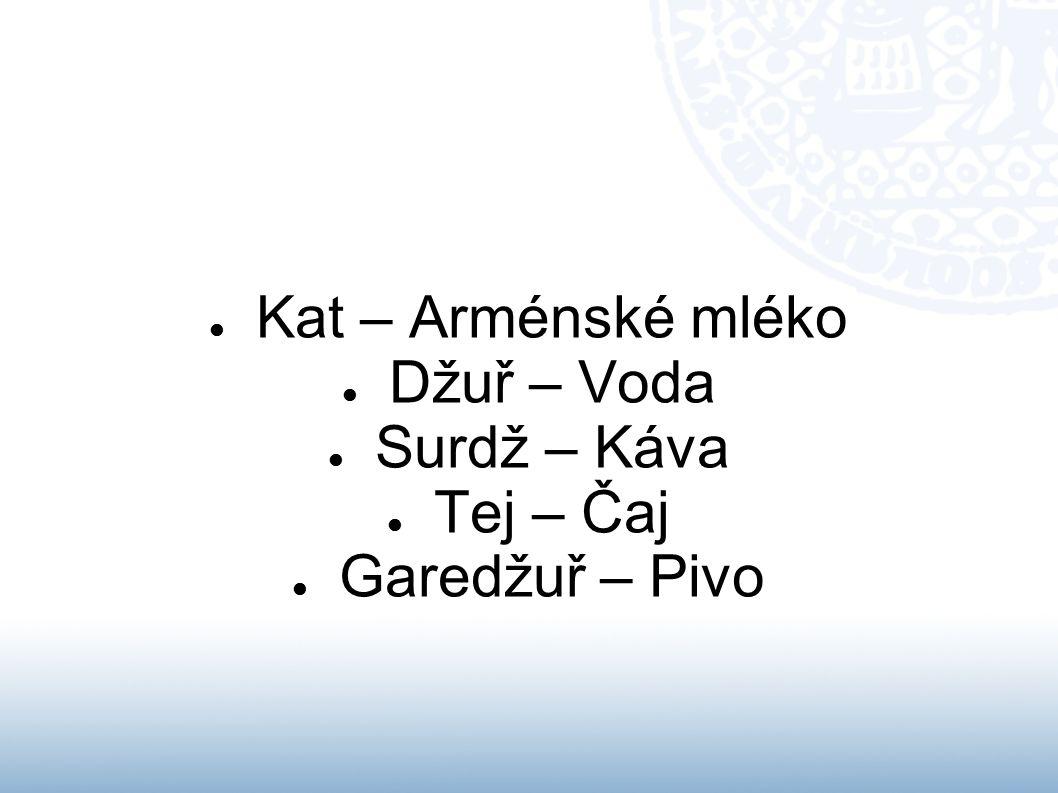 Kat – Arménské mléko Džuř – Voda Surdž – Káva Tej – Čaj Garedžuř – Pivo