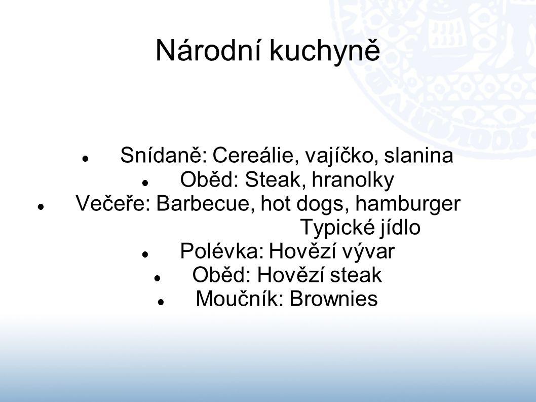 Národní kuchyně Snídaně: Cereálie, vajíčko, slanina Oběd: Steak, hranolky Večeře: Barbecue, hot dogs, hamburger Typické jídlo Polévka: Hovězí vývar Ob