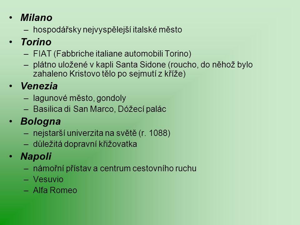 Milano –hospodářsky nejvyspělejší italské město Torino –FIAT (Fabbriche italiane automobili Torino) –plátno uložené v kapli Santa Sidone (roucho, do n