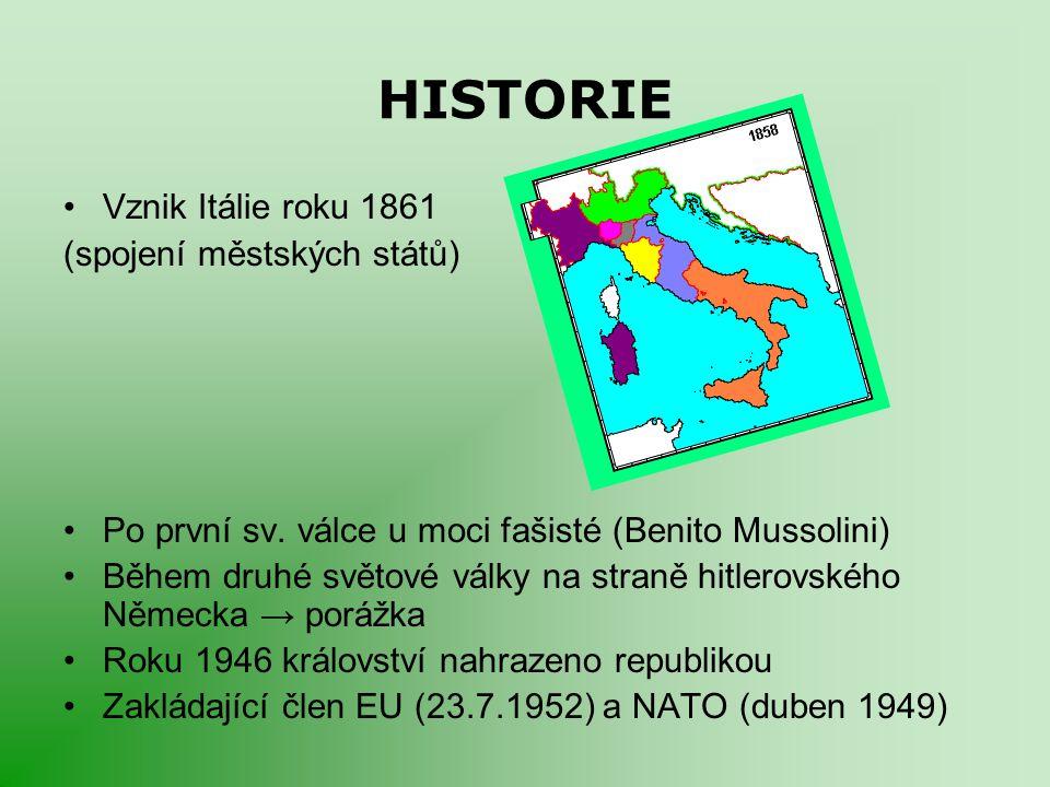 HISTORIE Vznik Itálie roku 1861 (spojení městských států) Po první sv. válce u moci fašisté (Benito Mussolini) Během druhé světové války na straně hit