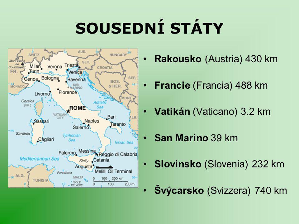 SOUSEDNÍ STÁTY Rakousko (Austria) 430 km Francie (Francia) 488 km Vatikán (Vaticano) 3.2 km San Marino 39 km Slovinsko (Slovenia) 232 km Švýcarsko (Sv