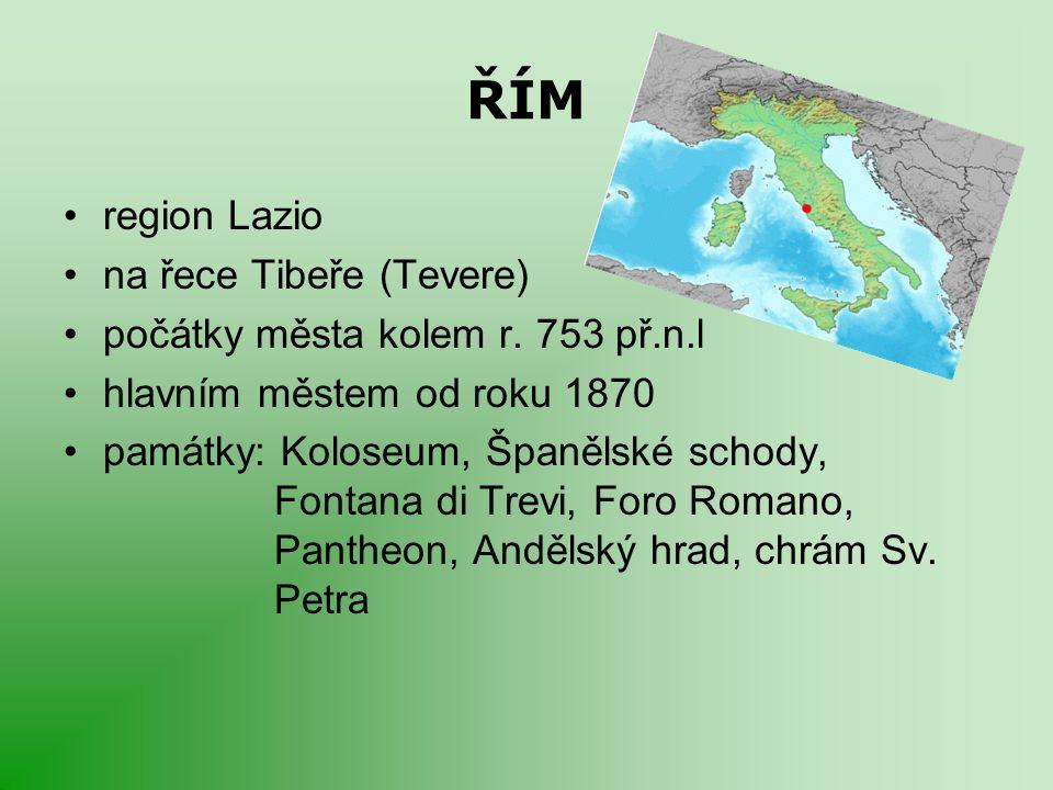 ŘÍM region Lazio na řece Tibeře (Tevere) počátky města kolem r. 753 př.n.l hlavním městem od roku 1870 památky: Koloseum, Španělské schody, Fontana di