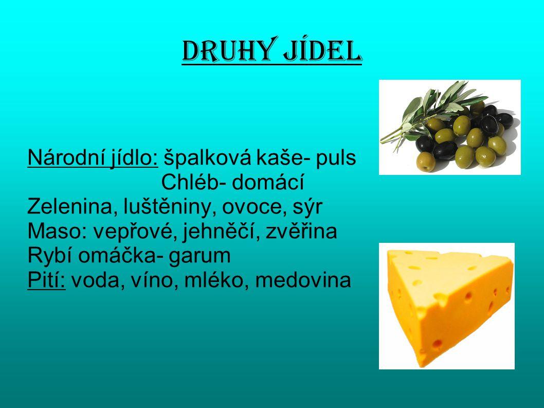 Druhy jídel Národní jídlo: špalková kaše- puls Chléb- domácí Zelenina, luštěniny, ovoce, sýr Maso: vepřové, jehněčí, zvěřina Rybí omáčka- garum Pití: