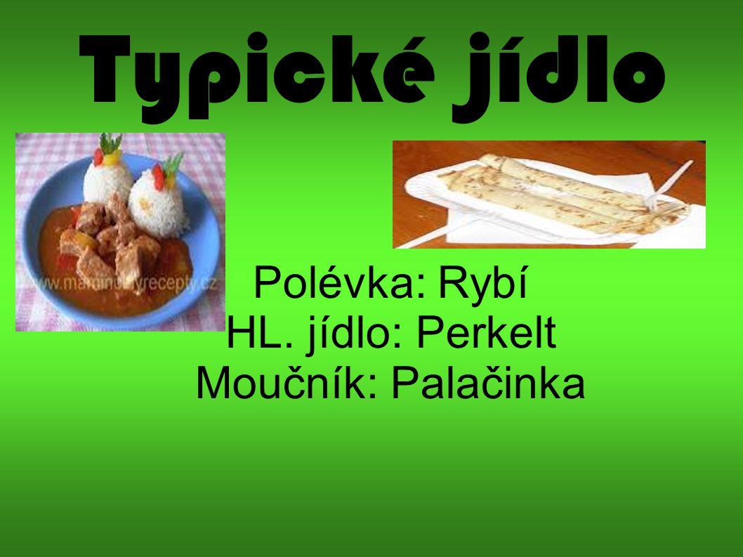Typické jídlo Polévka: Rybí HL. jídlo: Perkelt Moučník: Palačinka