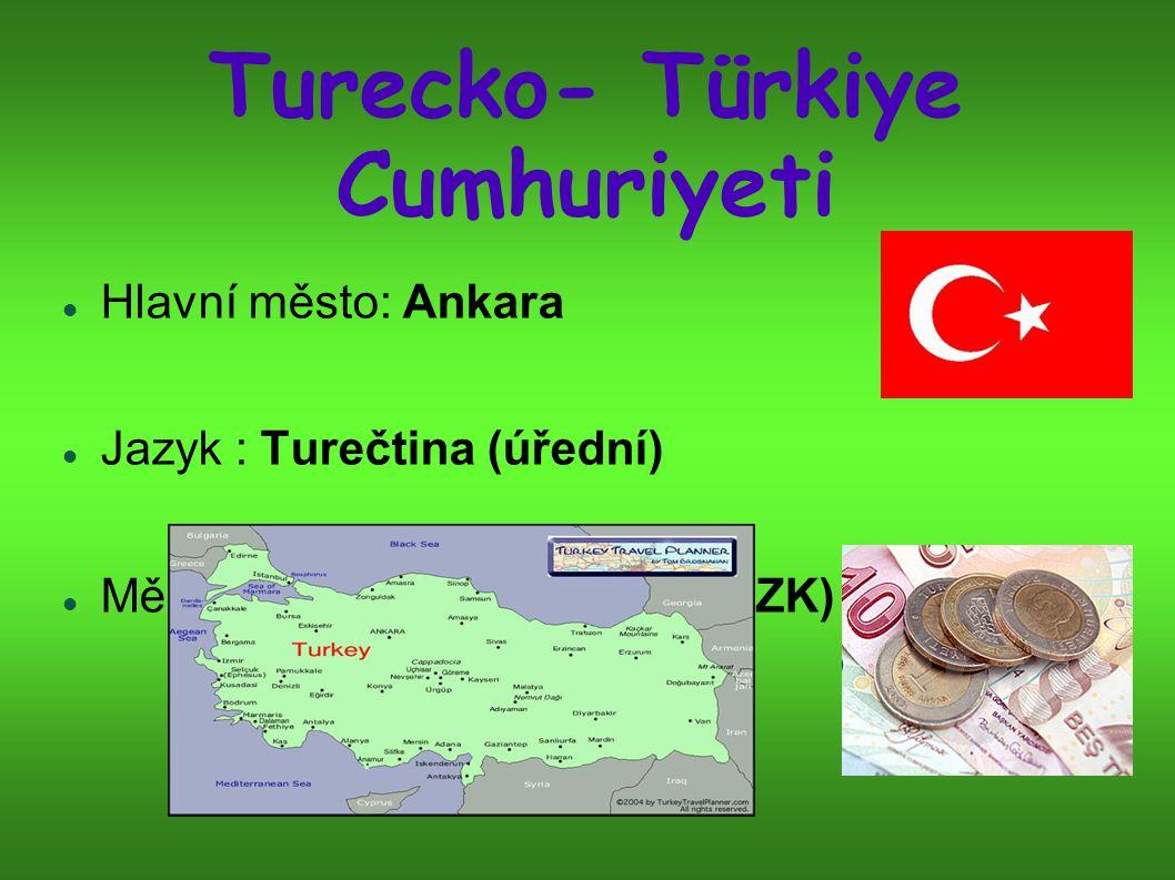 Turecko- Türkiye Cumhuriyeti Hlavní město: Ankara Jazyk : Turečtina (úřední) Měna: Nová turecká lira (13 CZK)