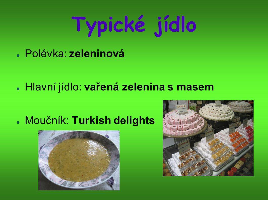 Typické jídlo Polévka: zeleninová Hlavní jídlo: vařená zelenina s masem Moučník: Turkish delights