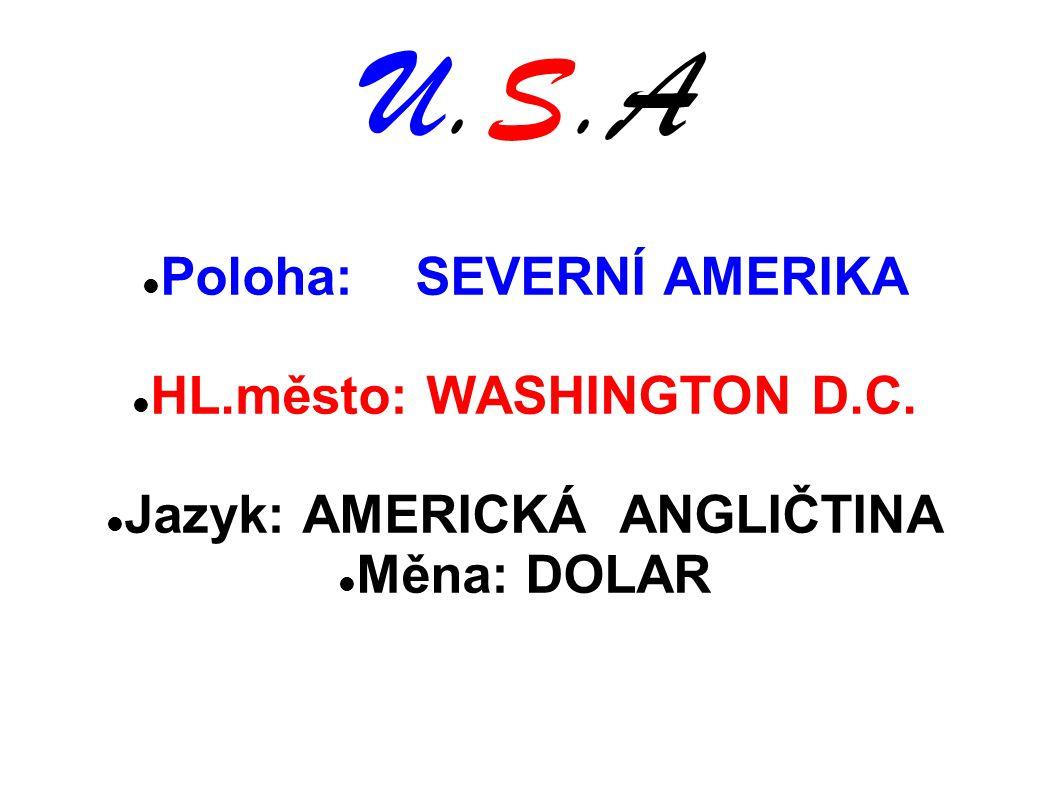 U.S.A Poloha: SEVERNÍ AMERIKA HL.město: WASHINGTON D.C. Jazyk: AMERICKÁ ANGLIČTINA Měna: DOLAR