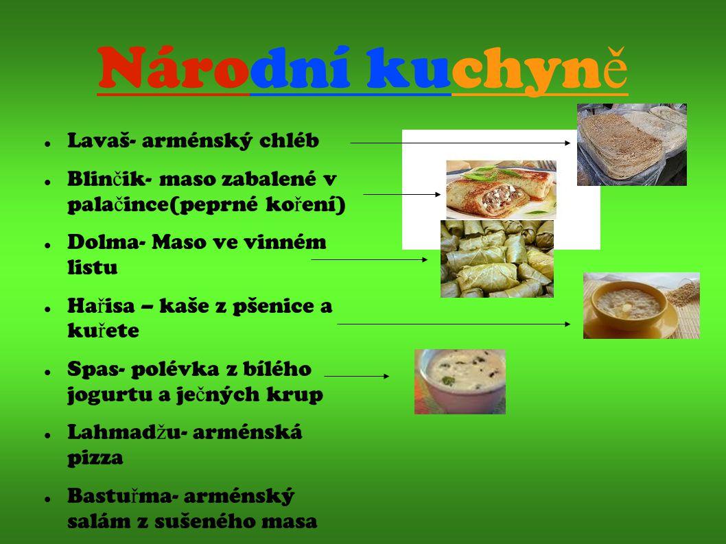 Národní kuchyn ě Lavaš- arménský chléb Blin č ik- maso zabalené v pala č ince(peprné ko ř ení)  Dolma- Maso ve vinném listu Ha ř isa – kaše z pšenice