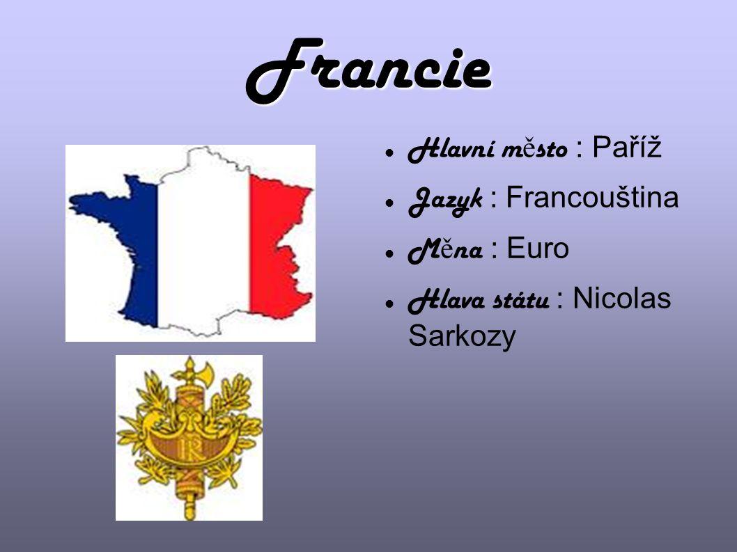 Francie Hlavní m ě sto : Paříž Jazyk : Francouština M ě na : Euro Hlava státu : Nicolas Sarkozy