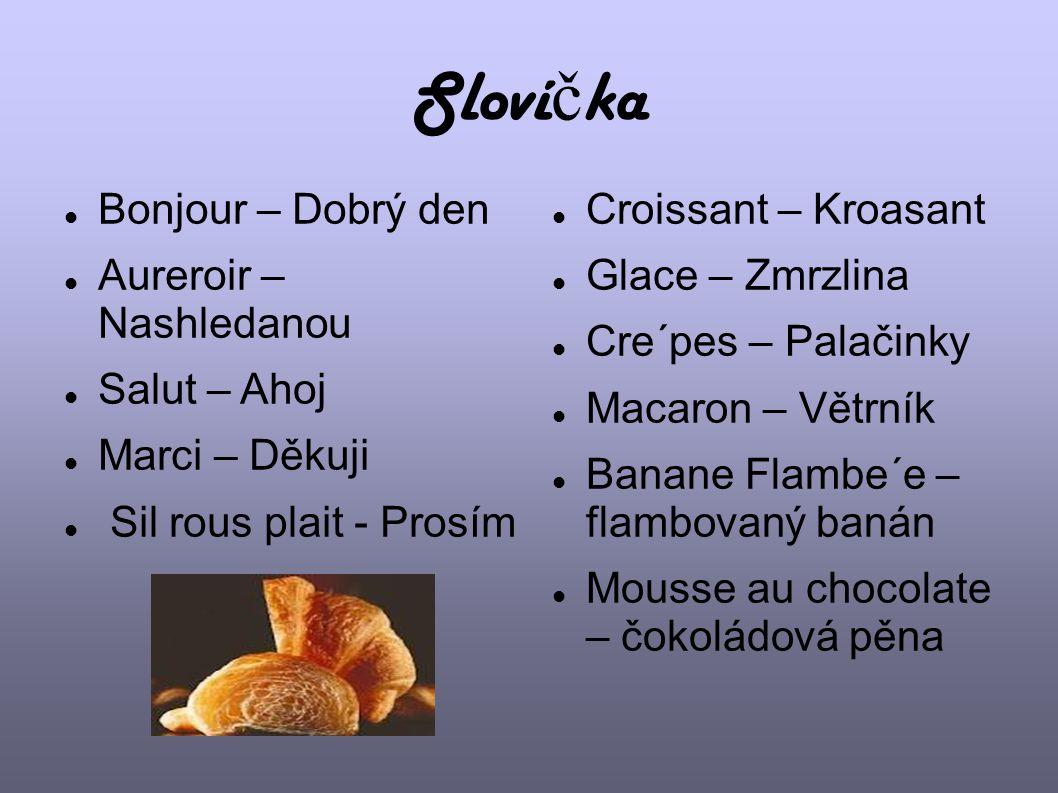 Sloví č ka Bonjour – Dobrý den Aureroir – Nashledanou Salut – Ahoj Marci – Děkuji Sil rous plait - Prosím Croissant – Kroasant Glace – Zmrzlina Cre´pe