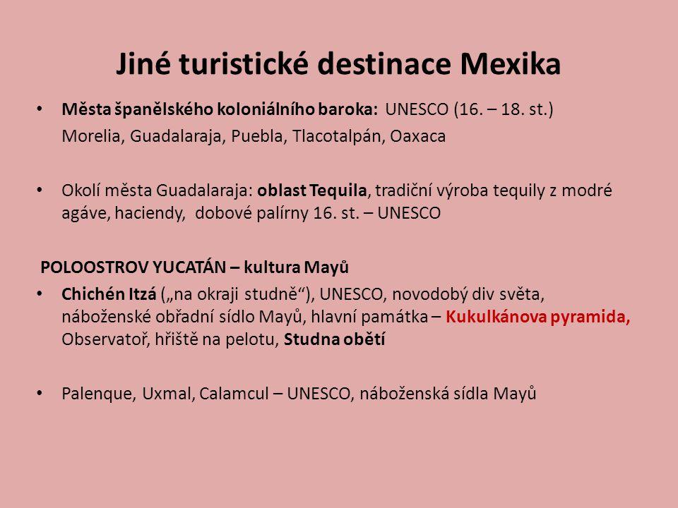 Jiné turistické destinace Mexika Města španělského koloniálního baroka: UNESCO (16. – 18. st.) Morelia, Guadalaraja, Puebla, Tlacotalpán, Oaxaca Okolí