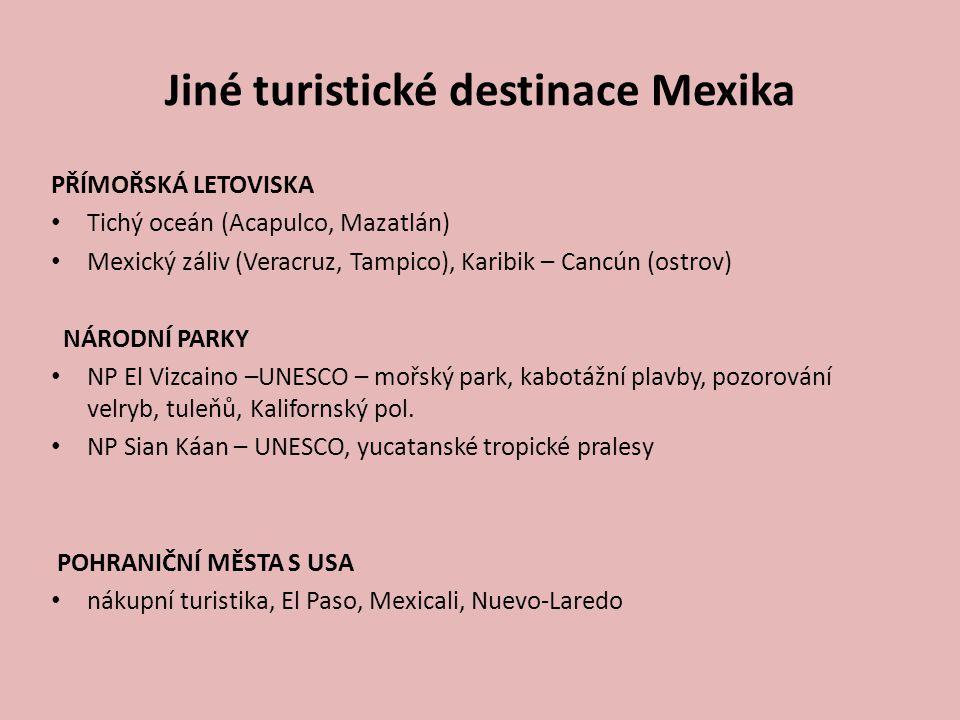 Jiné turistické destinace Mexika PŘÍMOŘSKÁ LETOVISKA Tichý oceán (Acapulco, Mazatlán) Mexický záliv (Veracruz, Tampico), Karibik – Cancún (ostrov) NÁR