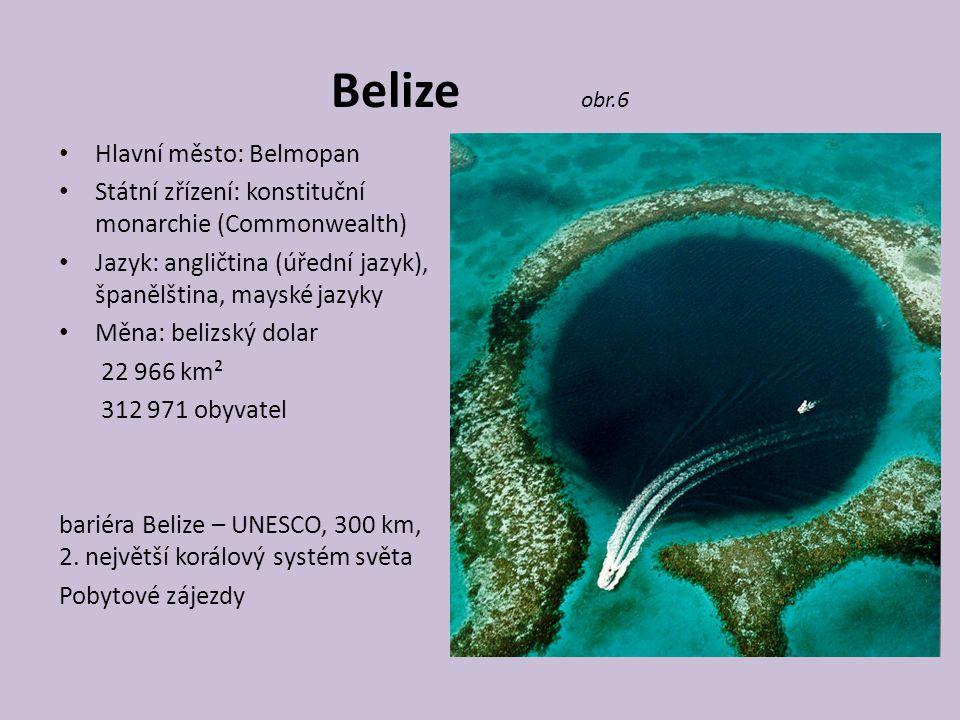 Belize obr.6 Hlavní město: Belmopan Státní zřízení: konstituční monarchie (Commonwealth) Jazyk: angličtina (úřední jazyk), španělština, mayské jazyky