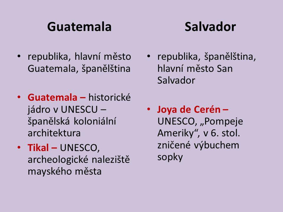 Guatemala Salvador republika, hlavní město Guatemala, španělština Guatemala – historické jádro v UNESCU – španělská koloniální architektura Tikal – UN