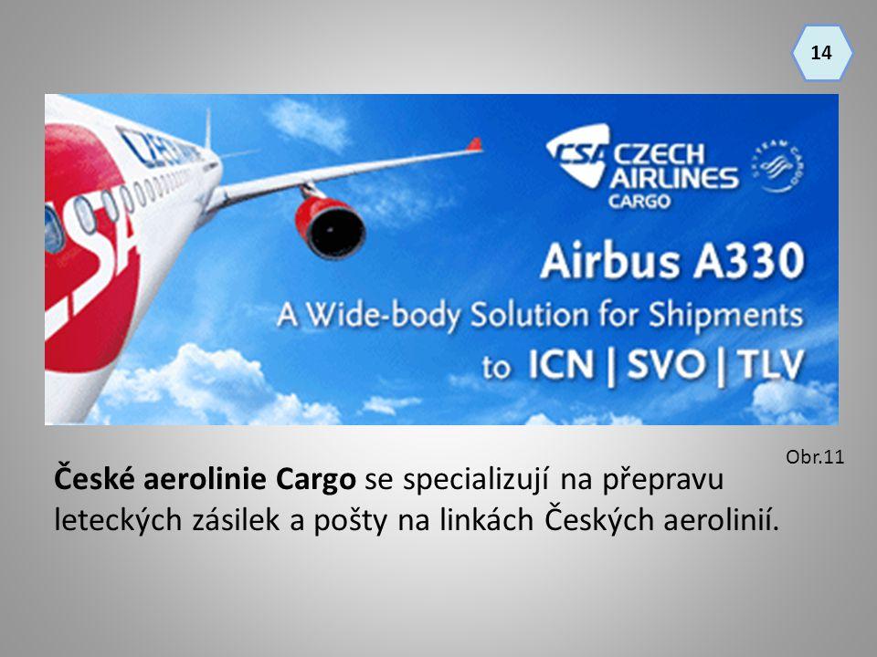 České aerolinie Cargo se specializují na přepravu leteckých zásilek a pošty na linkách Českých aerolinií. 14 Obr.11