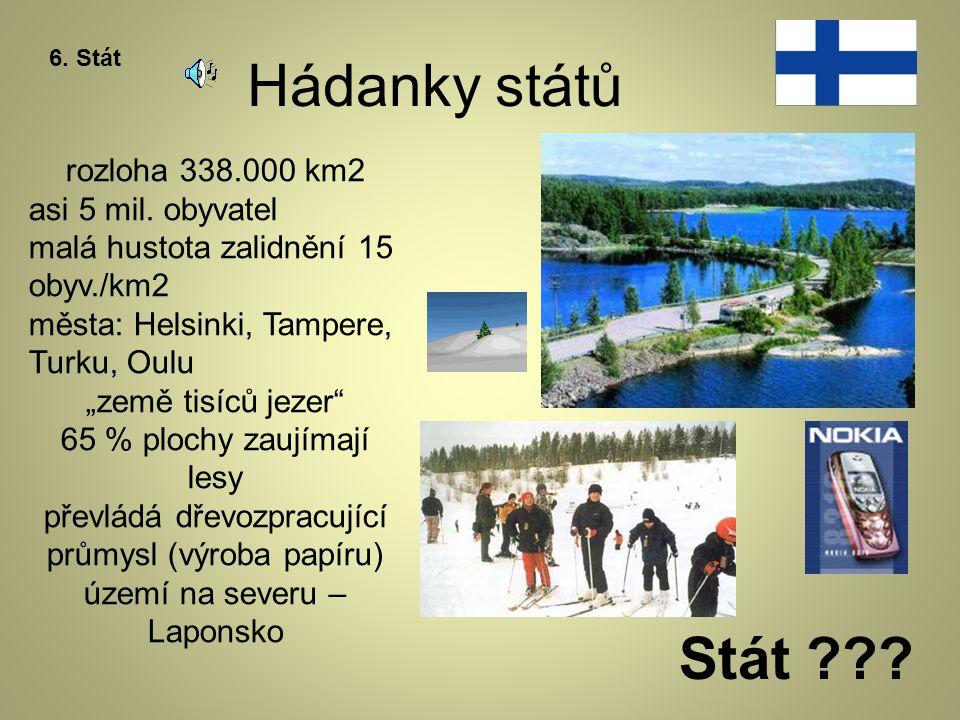 """Hádanky států 6. Stát rozloha 338.000 km2 asi 5 mil. obyvatel malá hustota zalidnění 15 obyv./km2 města: Helsinki, Tampere, Turku, Oulu """"země tisíců j"""