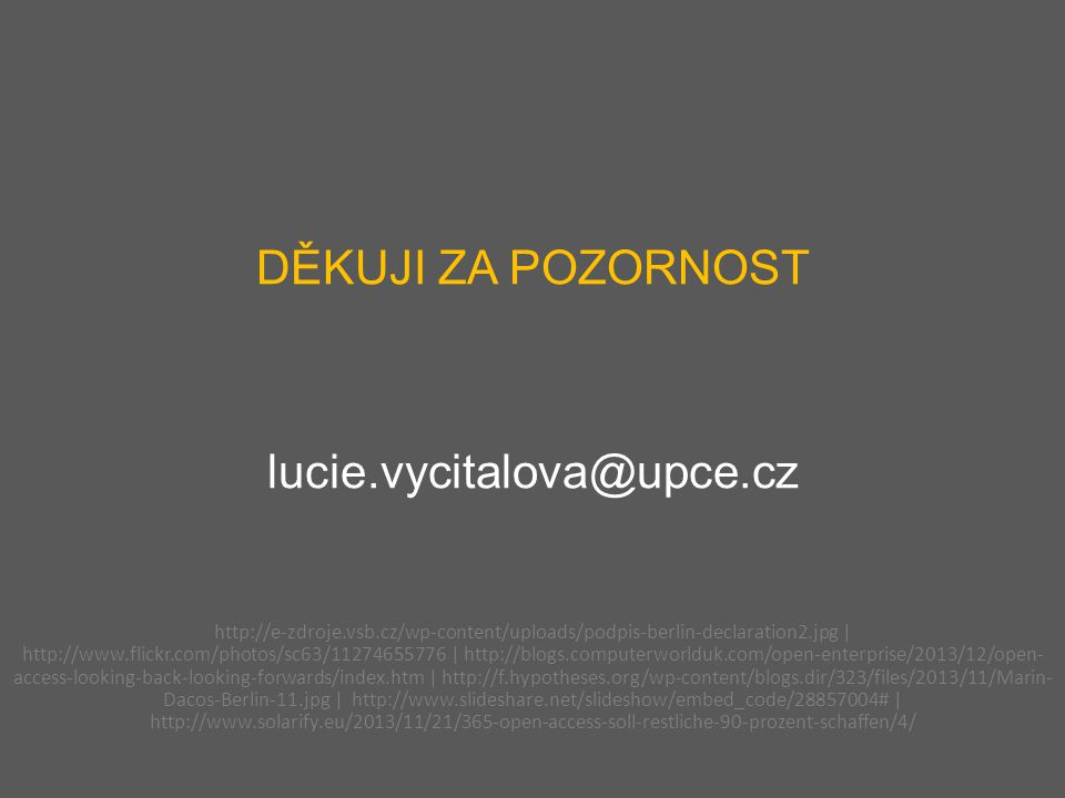 DĚKUJI ZA POZORNOST lucie.vycitalova@upce.cz http://e-zdroje.vsb.cz/wp-content/uploads/podpis-berlin-declaration2.jpg | http://www.flickr.com/photos/sc63/11274655776 | http://blogs.computerworlduk.com/open-enterprise/2013/12/open- access-looking-back-looking-forwards/index.htm | http://f.hypotheses.org/wp-content/blogs.dir/323/files/2013/11/Marin- Dacos-Berlin-11.jpg | http://www.slideshare.net/slideshow/embed_code/28857004# | http://www.solarify.eu/2013/11/21/365-open-access-soll-restliche-90-prozent-schaffen/4/