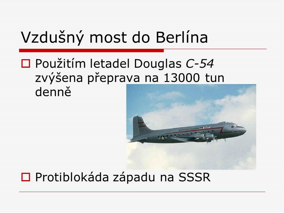 Vzdušný most do Berlína  Použitím letadel Douglas C-54 zvýšena přeprava na 13000 tun denně  Protiblokáda západu na SSSR