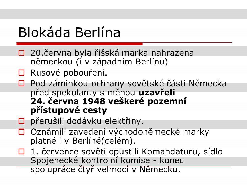 Cesty do Berlína  Pozemní cesty do Berlína nebyly zajištěny žádnou dohodou  Existovala pouze ústní dohoda s generálem Žukovem  Jedině přístup vzduchem jištěn smlouvou ( z Postupimi)  Západ blokádou překvapen