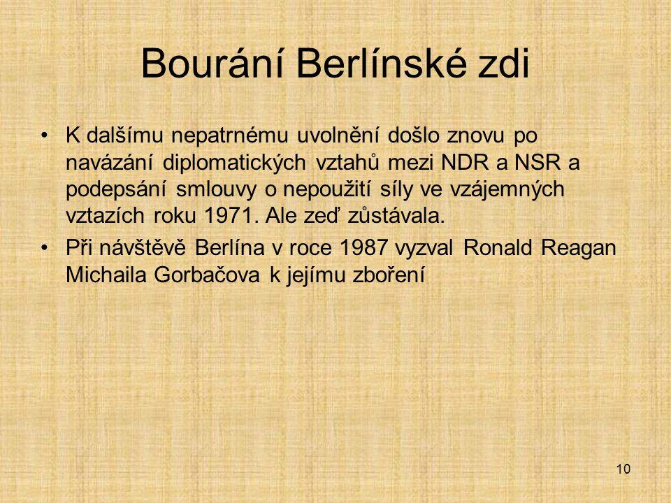 11 Bourání Berlínské zdi 2.5.1989 otevřelo Maďarsko své hranice Západoněmecké ambasády v Budapešti a v Praze začaly praskat ve švech pod návalem uchazečů o politický azyl, NDR se pokusila zastavit lavinu emigrantů 4.10.