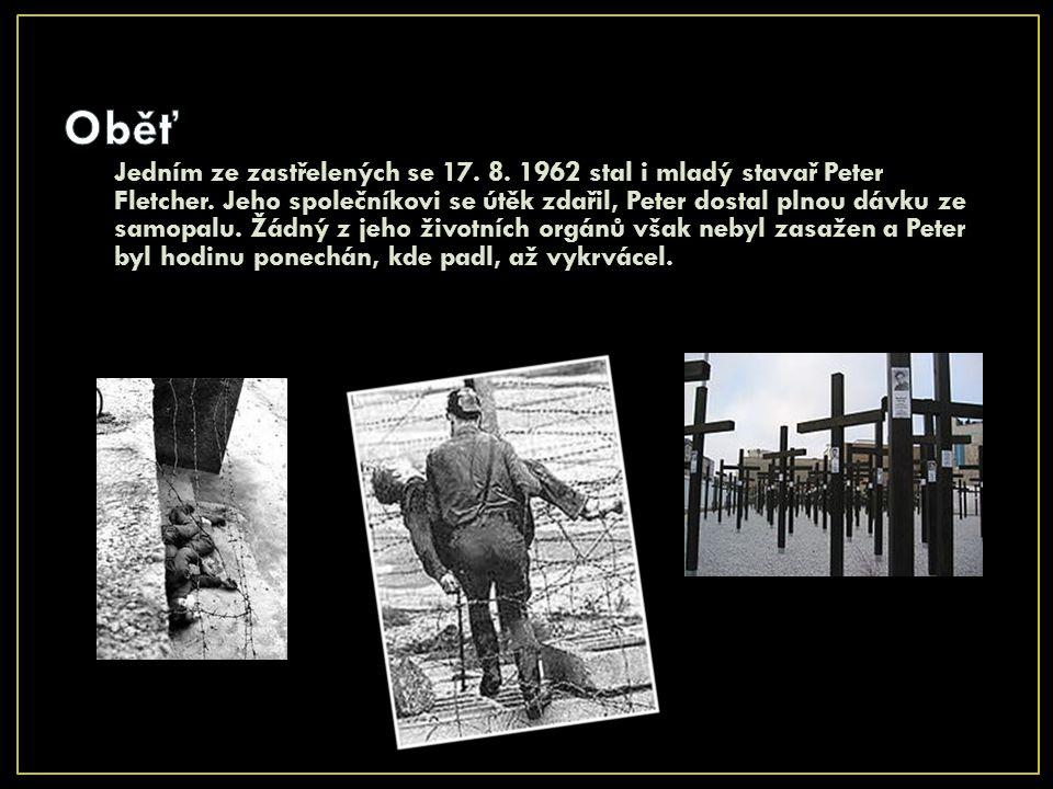 Jedním ze zastřelených se 17. 8. 1962 stal i mladý stavař Peter Fletcher. Jeho společníkovi se útěk zdařil, Peter dostal plnou dávku ze samopalu. Žádn
