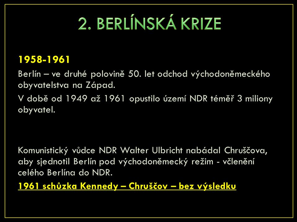 1958-1961 Berlín – ve druhé polovině 50. let odchod východoněmeckého obyvatelstva na Západ. V době od 1949 až 1961 opustilo území NDR téměř 3 miliony