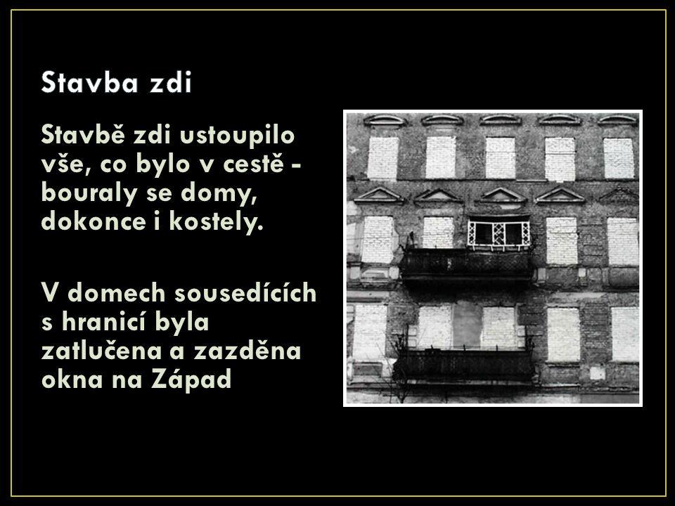 Stavbě zdi ustoupilo vše, co bylo v cestě - bouraly se domy, dokonce i kostely. V domech sousedících s hranicí byla zatlučena a zazděna okna na Západ
