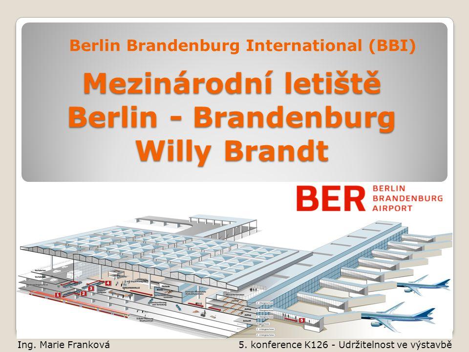 Mezinárodní letiště Berlin - Brandenburg Willy Brandt Berlin Brandenburg International (BBI) Ing.