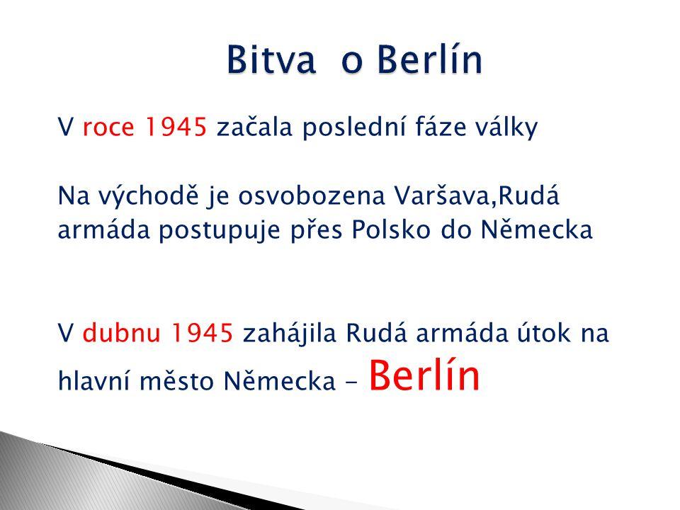 V roce 1945 začala poslední fáze války Na východě je osvobozena Varšava,Rudá armáda postupuje přes Polsko do Německa V dubnu 1945 zahájila Rudá armáda