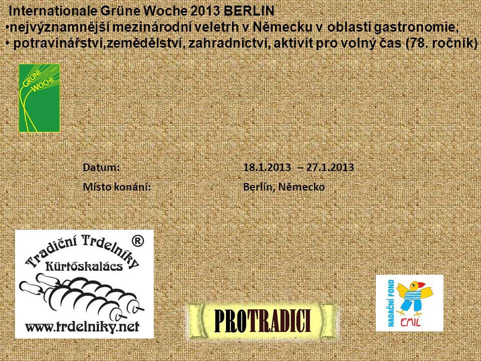Datum:18.1.2013 – 27.1.2013 Místo konání:Berlín, Německo Internationale Grüne Woche 2013 BERLIN nejvýznamnější mezinárodní veletrh v Německu v oblasti