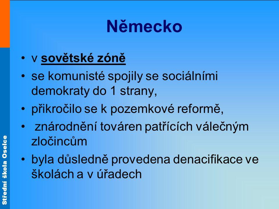 Německo v sovětské zóně se komunisté spojily se sociálními demokraty do 1 strany, přikročilo se k pozemkové reformě, znárodnění továren patřících vále