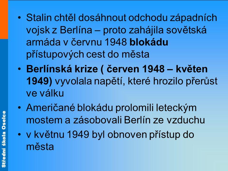 Střední škola Oselce Stalin chtěl dosáhnout odchodu západních vojsk z Berlína – proto zahájila sovětská armáda v červnu 1948 blokádu přístupových cest