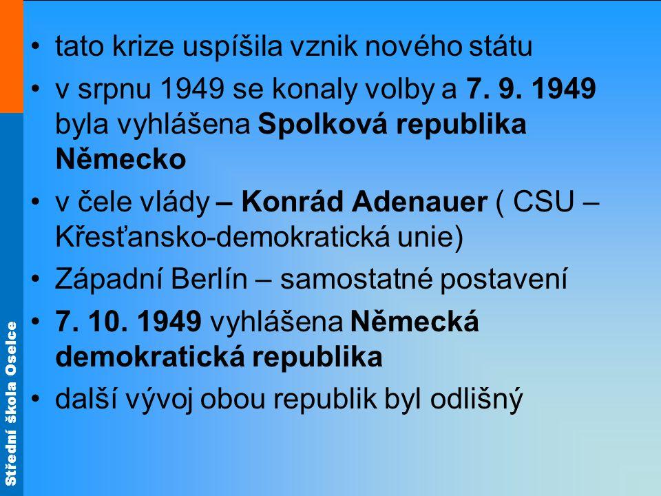 tato krize uspíšila vznik nového státu v srpnu 1949 se konaly volby a 7. 9. 1949 byla vyhlášena Spolková republika Německo v čele vlády – Konrád Adena