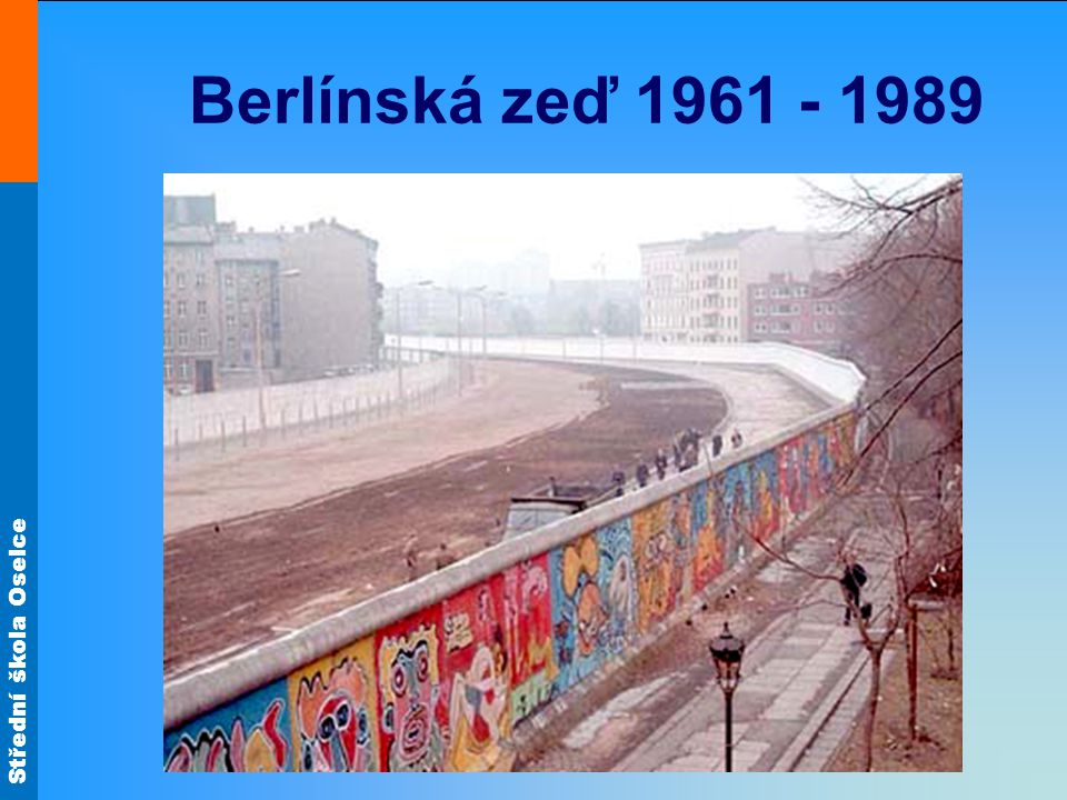 Střední škola Oselce Berlínská zeď 1961 - 1989
