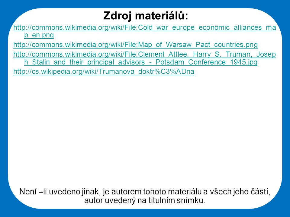 Střední škola Oselce Zdroj materiálů: http://commons.wikimedia.org/wiki/File:Cold_war_europe_economic_alliances_ma p_en.png http://commons.wikimedia.o