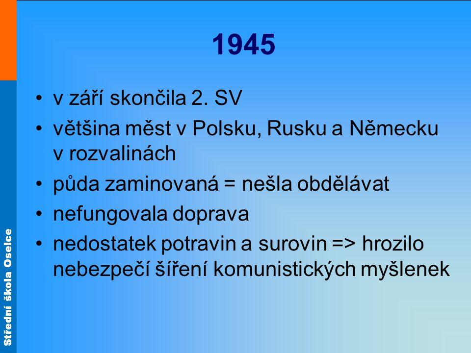 1945 v září skončila 2. SV většina měst v Polsku, Rusku a Německu v rozvalinách půda zaminovaná = nešla obdělávat nefungovala doprava nedostatek potra