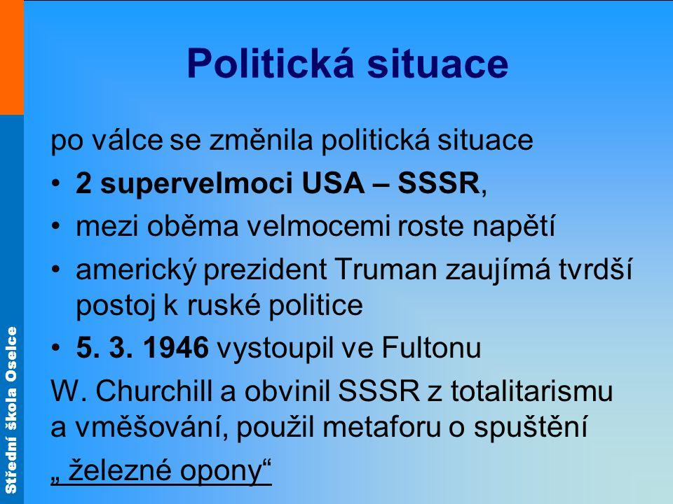 Střední škola Oselce Politická situace po válce se změnila politická situace 2 supervelmoci USA – SSSR, mezi oběma velmocemi roste napětí americký pre