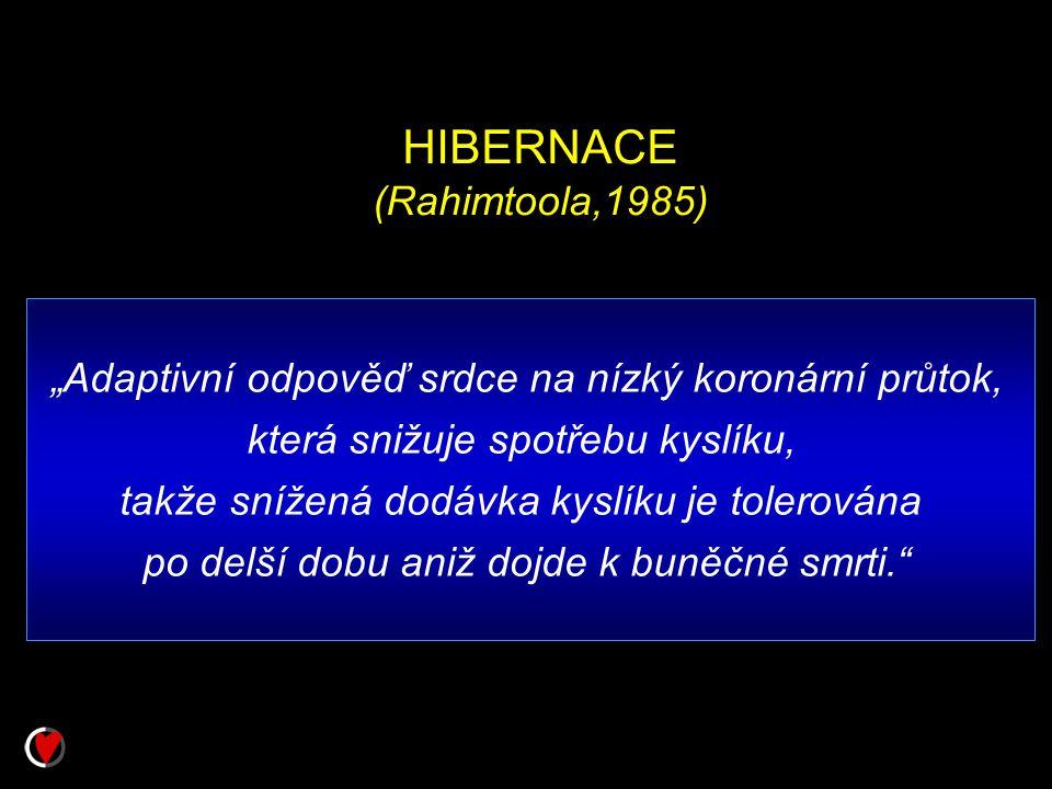 """HIBERNACE (Rahimtoola,1985) """"Adaptivní odpověď srdce na nízký koronární průtok, která snižuje spotřebu kyslíku, takže snížená dodávka kyslíku je toler"""