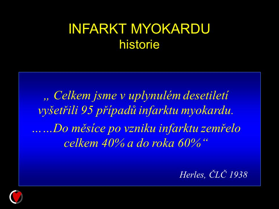 """INFARKT MYOKARDU historie """" Celkem jsme v uplynulém desetiletí vyšetřili 95 případů infarktu myokardu. ……Do měsíce po vzniku infarktu zemřelo celkem 4"""