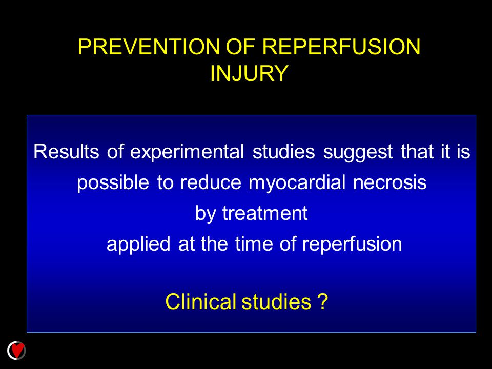 PREVENTION OF REPERFUSION INJURY Clinical studies ? Results of experimental studies suggest that it is possible to reduce myocardial necrosis by treat