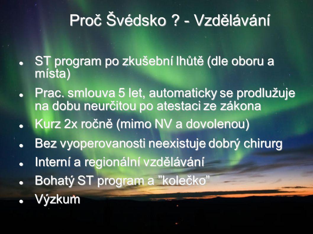 Proč Švédsko ? - Vzdělávání ST program po zkušební lhůtě (dle oboru a místa) ST program po zkušební lhůtě (dle oboru a místa) Prac. smlouva 5 let, a