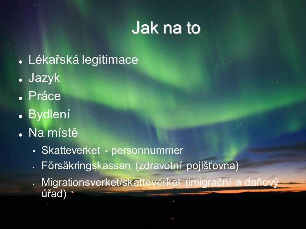 Jak na to Lékařská legitimace Jazyk Práce Bydlení Na místě Skatteverket - personnummer Försäkringskassan (zdravotní pojišťovna) Migrationsverket/skatt