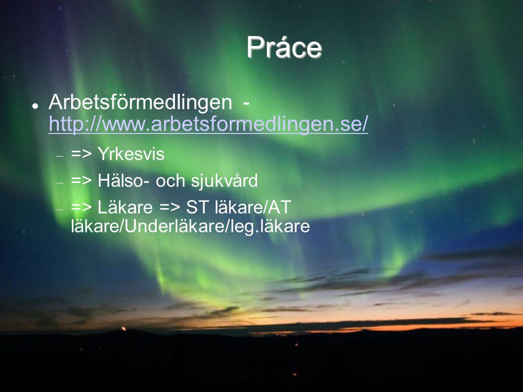 Práce Arbetsförmedlingen - http://www.arbetsformedlingen.se/ http://www.arbetsformedlingen.se/  => Yrkesvis  => Hälso- och sjukvård  => Läkare => S