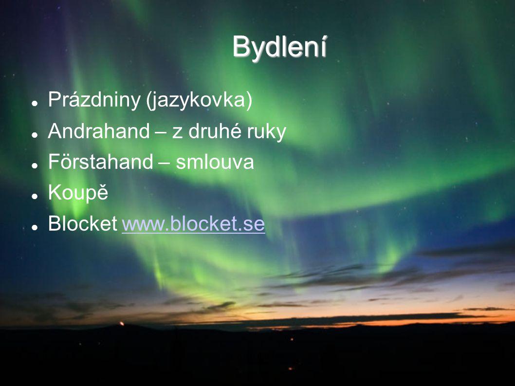Bydlení Prázdniny (jazykovka) Andrahand – z druhé ruky Förstahand – smlouva Koupě Blocket www.blocket.sewww.blocket.se 2014-08-21Co dál doktoři