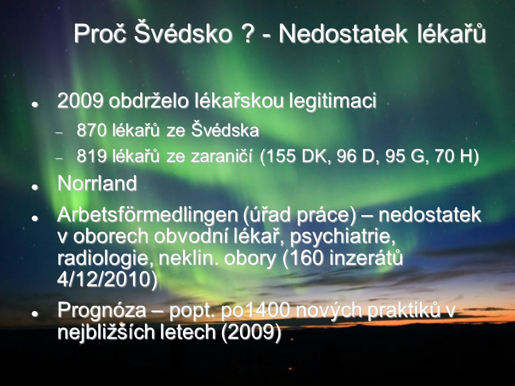 Proč Švédsko ? - Nedostatek lékařů 2009 obdrželo lékařskou legitimaci 2009 obdrželo lékařskou legitimaci  870 lékařů ze Švédska  819 lékařů ze zaran
