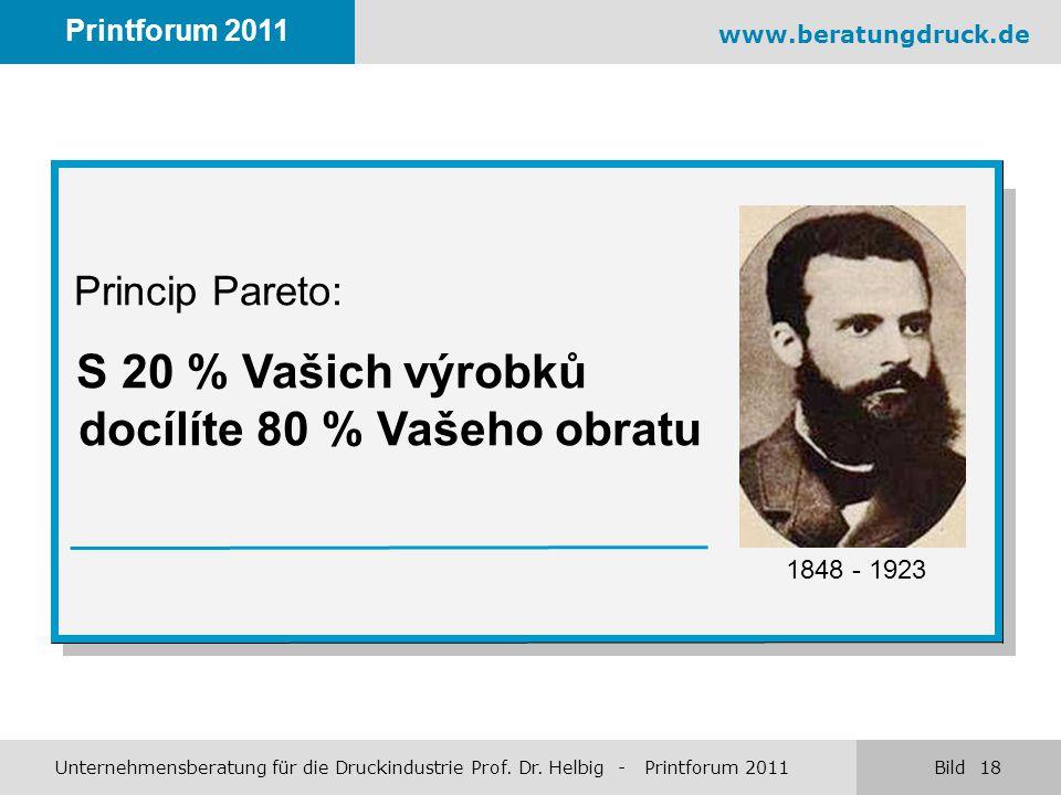 www.beratungdruck.de Unternehmensberatung für die Druckindustrie Prof. Dr. Helbig - Printforum 2011 Bild 18 Printforum 2011 Princip Pareto: S 20 % Vaš