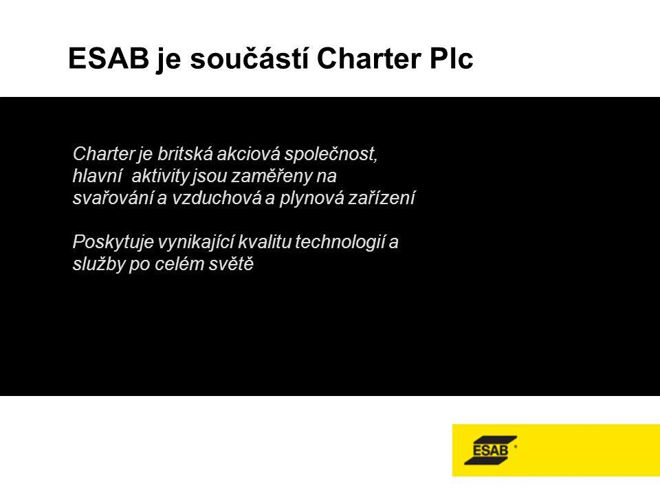 - ESAB je součástí Charter Plc Charter je britská akciová společnost, hlavní aktivity jsou zaměřeny na svařování a vzduchová a plynová zařízení Poskytuje vynikající kvalitu technologií a služby po celém světě