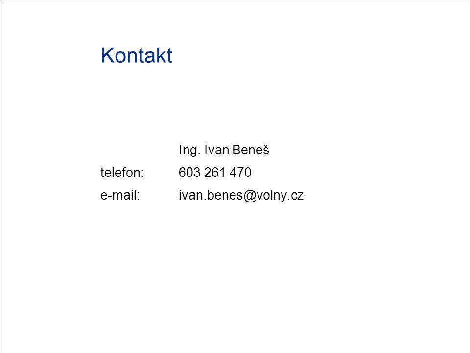 Kontakt Ing. Ivan Beneš telefon: 603 261 470 e-mail: ivan.benes@volny.cz