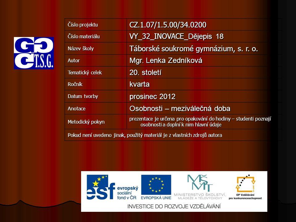 Číslo projektu CZ.1.07/1.5.00/34.0200 Číslo materiálu VY_32_INOVACE_ Dějepis 18 Název školy Táborské soukromé gymnázium, s. r. o. Autor Mgr. Lenka Zed