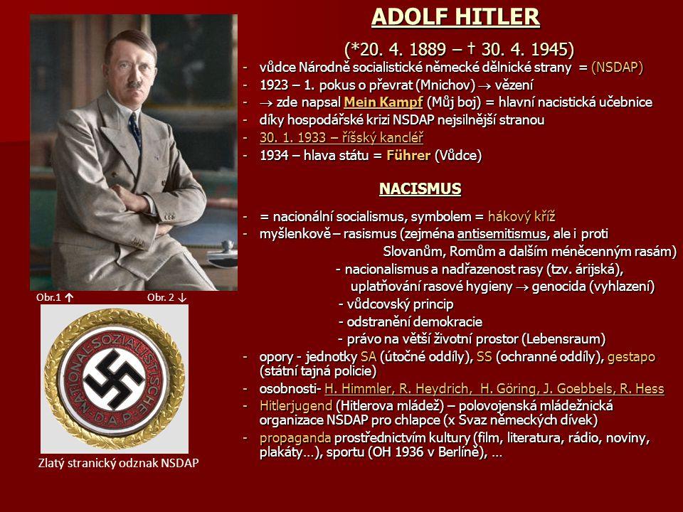 ADOLF HITLER (*20. 4. 1889 – † 30. 4. 1945) -vůdce Národně socialistické německé dělnické strany = (NSDAP) -1923 – 1. pokus o převrat (Mnichov)  věze